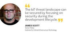 """""""The iot threat landscape can be secured by focusing on security during the development lifecycle."""" - James Scott, Senior Fellow, ICIT and CCIOS  #IOT #InternetOfThings #Manufacturing #DeviceSecurity #Security #cybersecurity2018"""