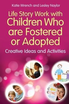 Life Story Work With Children Who Are Fostered or Adopted: Creative Ideas and Activities by Katie Wrench. Life Story Work is one of the key therapeutic approaches to working with adopted or fostered children. While it sounds simple, there is more to this work than producing photo albums or memory boxes for children.  This book will be a vital tool for social workers, foster carers, students and any front line practitioner involved in working with traumatized children. #Fostercare  #Adoption
