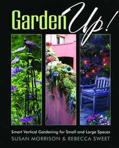 Smart Vertical Gardening for Small and Large Spaces By Susan Morrison and Rebecca Sweet. This book adds a new dimension to garden design that goes beyond traditional beds and containers, even edibles!