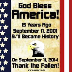 God Bless America & Never Forget the Fallen September 11, 2001-September 11, 2014 13th Years Ago Today, 9/11 Became Part of American History