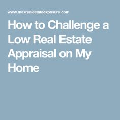 How to Challenge a Low Real Estate Appraisal on My Home