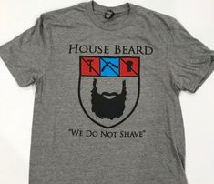 House Beard - We Do Not Shave - Game of Thrones parody T-Shirt 0898022b0e7fa