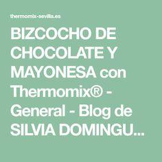 BIZCOCHO DE CHOCOLATE Y MAYONESA con Thermomix® - General - Blog de SILVIA DOMINGUEZ BRAÑA de Thermomix® Sevilla Florida