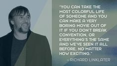 Quote from Richard Linklater   on How To Write An Awesome Movie, According To Some Of Hollywood's Best Writers