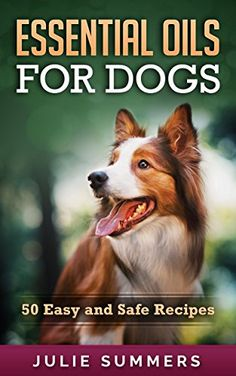 FREE ebook with 50 easy and safe recipes for using essential oils with dogs…