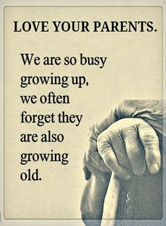 Parents Quotes Love your Parents we are so busy growing up, we often forget they are also growing old.