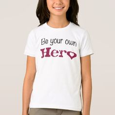 Girl's Be Your Own HERo With A Heart T-Shirt - girl gifts special unique diy gift idea