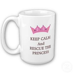 Keep calm & rescue the princess...