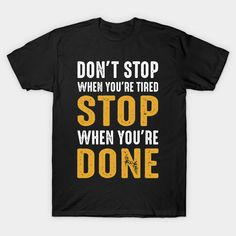 Don't Stop When You're Tired Motivational Gym inspire Shirt! Dont Stop, Cute Tshirts, Tired, Motivational, Mens Tops, T Shirt, Inspire, Gym, Lifestyle