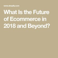 What Is the Future of Ecommerce in 2018 and Beyond?