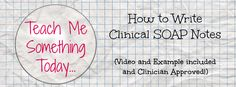 Teach Me Something Today: How to Write Clinical SOAP Notes