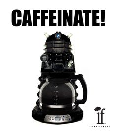 This might be why daleks are so grumpy.. they haven't caffinated.