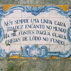 "Portuguese tiles with sayings/quotes! ""Not always a beautiful face/ Translates into the charms of the world/ There's a thousand fountains of clear water/ Full of sludge in the bottom"" Sign Quotes, Words Quotes, Wise Words, Sr1, Visit Portugal, Portuguese Tiles, My Images, Cool Words, Quotations"