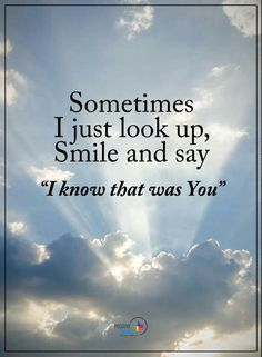 "Sometimes I just look up, smile and say ""I know that was You."""