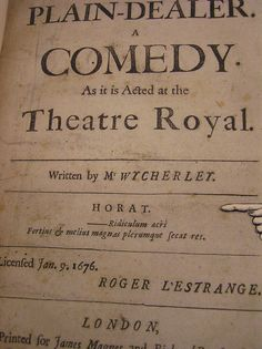 """The Plain Dealer"" is a Restoration comedy by William Wycherley, first performed in 1676. It is based on Molière's ""Le Misanthrope""."