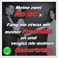 Spruch: Meine zwei NO GO's: Fang nie etwas mit meiner Freundin an und  vergiss nie meinen Geburtstag.