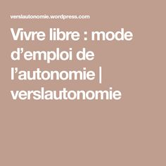 Vivre libre : mode d'emploi de l'autonomie | verslautonomie Spirit, Deco, Architecture, Art, Off Grid, User Guide, Projects, Arquitetura, Art Background