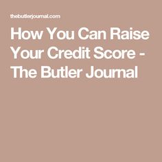 How You Can Raise Your Credit Score - The Butler Journal