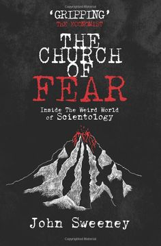 The Church of Fear: Inside The Weird World of Scientology: Amazon.co.uk: John Sweeney: 9781909269033: Books