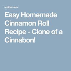 Easy Homemade Cinnamon Roll Recipe - Clone of a Cinnabon!