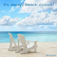 it's always beach o'clock!