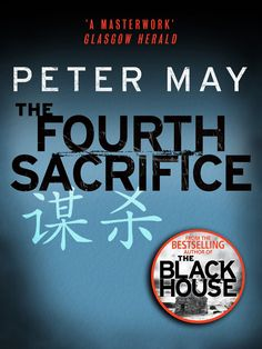 The Fourth Sacrifice: Yan & Campbell 2 (The China Thrillers): by Peter May - 2/5 - enjoyable but not memorable, not May's best.