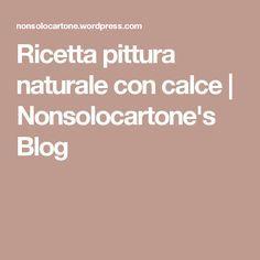 Ricetta pittura naturale con calce | Nonsolocartone's Blog