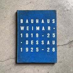 bauhaus weimar • 1919 - 25 • dessau 1925 - 28 by herbert & walter gropius & ise gropius bayer, first published in 1952.