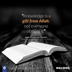 """""""Knowledge is a gift from Allah; not everyone obtains it""""- Imam Ahmad ibn Hanbal"""