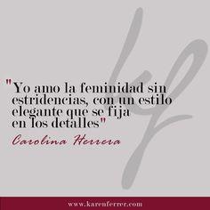 La feminidad sin estricendias, como bien lo dijo la increíble Carolina Herrera.  #karenferrer #carolinaherrera #CH #carolinaherreraquotes #quotes
