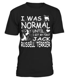 # I Was Normal Until I Got My First Jack Russell Terrier Funny Christmas Gifts T-shirt .  Shirts says I Was Normal Until I Got My First Jack Russell Terrier.Best present for Halloween, Mother's Day, Father's Day, Grandparents Day, Christmas, Birthdays everyday gift ideas or any special occasions.HOW TO ORDER:1. Select the style and color you want:2. Click Reserve it now3. Select size and quantity4. Enter shipping and billing information5. Done! Simple as that!TIPS: Buy 2 or more to save…