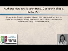 Authors: Metadata IS Your Brand. Kathy Meis. Self-publishing Indie Author Fringe Session.