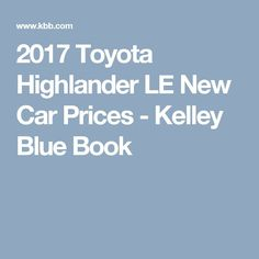 Awesome Toyota 2017 - 2017 Toyota Highlander LE New Car Prices - Kelley Blue Book...  Hertz Social Media Articles Check more at http://carsboard.pro/2017/2017/09/04/toyota-2017-2017-toyota-highlander-le-new-car-prices-kelley-blue-book-hertz-social-media-articles/