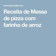 Receita de Massa de pizza com farinha de arroz