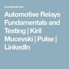 Automotive Relays Fundamentals and Testing   Kiril Mucevski   Pulse   LinkedIn
