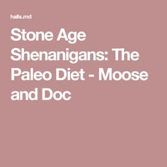 Stone Age Shenanigans: The Paleo Diet - Moose and Doc