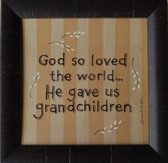 God so Loved the World... He Gave us Grandchildren. This delightful print by artist Karen Tribett will be a great way to show Grandma and Grandpa that you love them. Matching item KAF-KT012 is the per