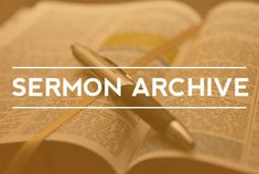 SERMON ARCHIVE: Access thousands of additional sermons by Topic, Scripture, Lectionary date, or any word or phrase.