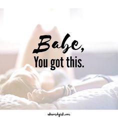 Babe,  You got this.    #quote #bossbabe #boss #quoteoftheday #motivationalquote #motivation
