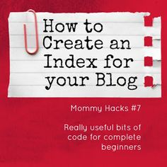 Mums make lists ...: Mommy Hacks # 7 - How to Create an Index for Your Blog