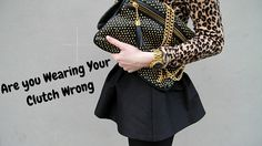 7 Ways You Are Wearing Your Clutch Wrong