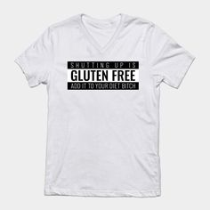Shutting up is gluten free, add it to your diet bitch  Our funny shirts and are ultra soft and comfortable and you will feel great wearing them. They feel soft and light weight and have just the perfect amount of stretch. Our shirts and other apparel are packed with funny sayings, funny quotes and hilarious insults that make for ideal gift ideas. This is the perfect gift idea. #funnyshirt #birthdaygift #giftideas Funny Phrases, Funny Slogans, Funny Sayings, Funny Shirts Women, Free Add, Funny Outfits, Shut Up, Funny Gifts, Hilarious