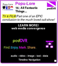#TV #PODCAST  Popu-Lore    16: All Fantastic Things...    LISTEN...  http://podDVR.COM/?c=5483e8c6-7d87-cacd-e676-3b767193d2f5
