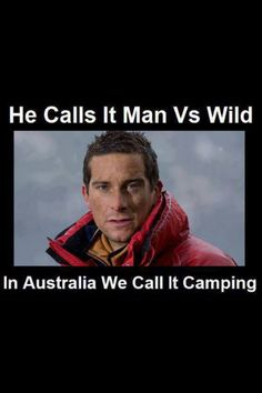 Bear Grylls calls it man vs. In South Africa we call it camping. Enjoy the Shit South Africans Say! Australia Map, Australia Funny, Melbourne Australia, Australian Memes, Aussie Memes, Australian Animals, Bear Grylls, Discovery Channel, Man Vs Wild