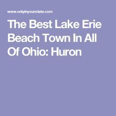 The Best Lake Erie Beach Town In All Of Ohio: Huron