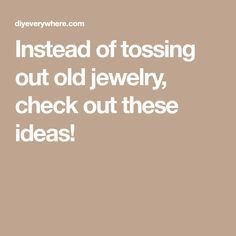 Instead of tossing out old jewelry, check out these ideas!