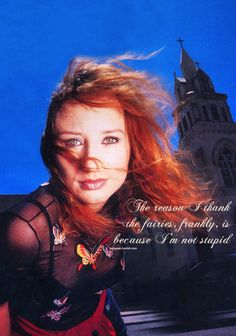 The reason I thank the fairies, frankly, is because I'm not stupid (tori amos quote)