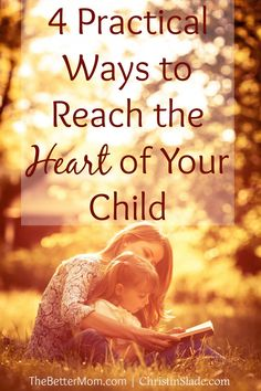 4 Practical Ways to Reach the Heart of Your Child