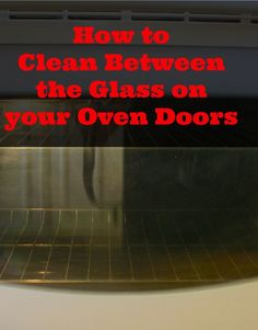Get That Grime Out of Between the Glass on Your Oven Doors!! | Hometalk