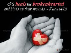 He heals the brokenhearted and binds up their wounds. Psalm 147:3